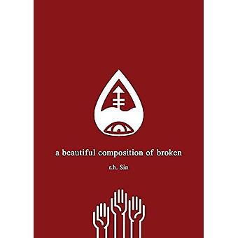 A Beautiful Composition of Broken by R H Sin - 9781449490164 Book