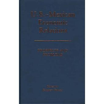 U.S.Mexican Economic Relations Prospects and Problems by Fatemi & Khosrow