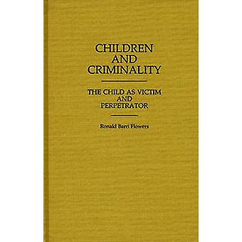Children and Criminality The Child as Victim and Perpetrator by Flowers & R. Barri