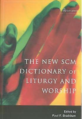 nouveau Scm Dictionary of Liturgy and Worship by Bradshw & Paul F.
