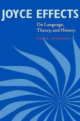 Joyce Effects On Language Theory and History by Attridge & Derek