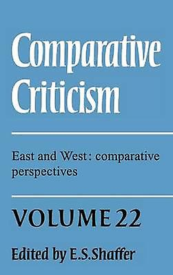 Comparative Criticism Volume 22 East and West Comparative Perspectives by Shaffer & Elinor S.