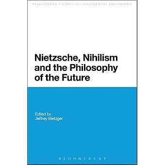 Niilismo de Nietzsche e a filosofia do futuro de Metzger & Jeffrey A.