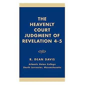 The Heavenly Court Judgment of Revelation 45 by Davis & R. Dean