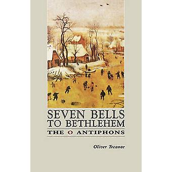 Seven Bells to Bethlehem The O Antiphons by Treanor & Oliver