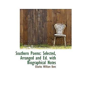 Southern Poems Selected Arranged and Ed. with Biographical Notes by Kent & Charles William