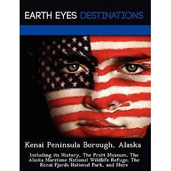 Kenai Peninsula Borough Alaska inklusive dess historia The Pratt Museum The Alaska Maritime National Wildlife Refuge The Kenai fjordar National Park och mer av svart & Johnathan