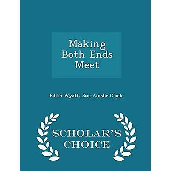 Making Both Ends Meet  Scholars Choice Edition by Wyatt & Edith