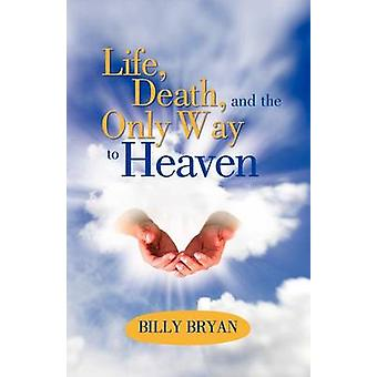 Life Death and the Only Way to Heaven by Bryan & Billy