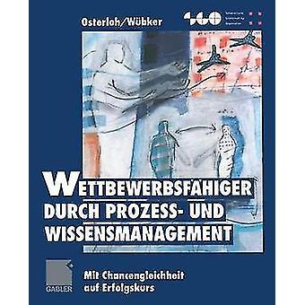 Wettbewerbsfahiger Durch Prozess Und Wissensmanagement Mit Chancengleichheit Auf Erfolgskurs par Osterloh & Margit