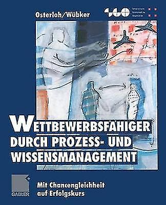Wettbewerbsfahiger Durch Prozess Und WissenshommeageHommest Mit Chancengleichheit Auf Erfolgskurs by Osterloh & Margit