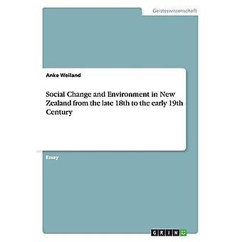 Sozialer Wandel und Umgebung in Neuseeland vom späten 18. bis zum frühen 19. Jahrhundert von Weiland & Anke