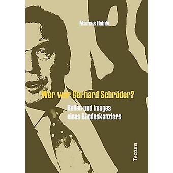Wer war Gerhard Schrder by Hoinle & Marcus