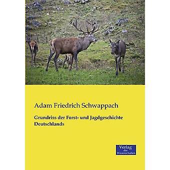 Grundriss der Forst und Jagdgeschichte Deutschlands by Schwappach & Adam Friedrich