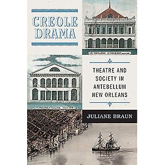 Creole Drama: Theatre and Society in Antebellum New Orleans