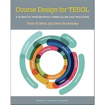 Course Design for Tesol - A Guide to Integrating Curriculum and Teachi