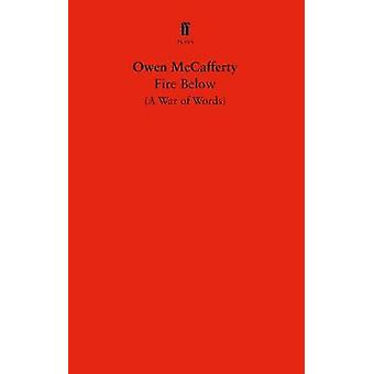 Fire Below - A War of Words by Owen McCafferty - 9780571345267 Book