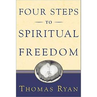 Four Steps to Spiritual Freedom by Thomas Ryan - 9780809141456 Book