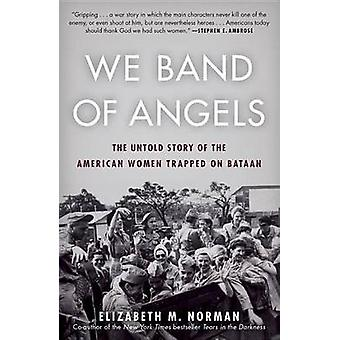 We Band of Angels - The Untold Story of the American Women Trapped on