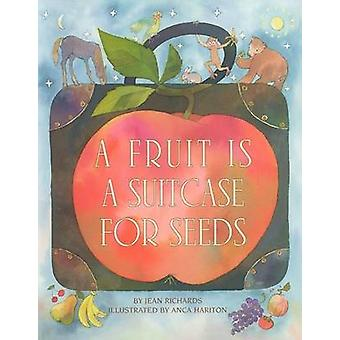 Fruit Is a Suitcase for Seeds by Jean Richards - Anca Hariton - 97808