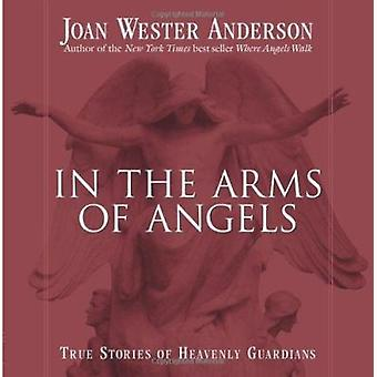 In the Arms of Angels - True Stories of Heavenly Guardians by Joan Wes