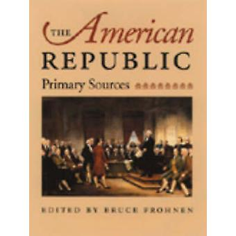 The American Republic - Primary Sources by Bruce Frohnen - 97808659733