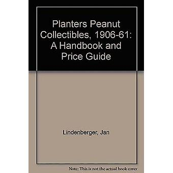 Planters Peanut Collectibles - 1906-61 - A Handbook and Price Guide by
