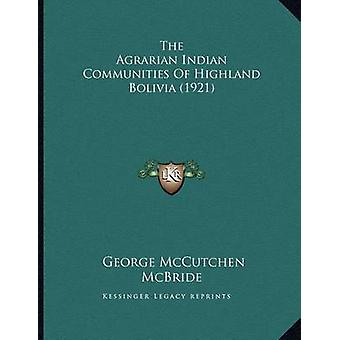 The Agrarian Indian Communities of Highland Bolivia (1921) by George