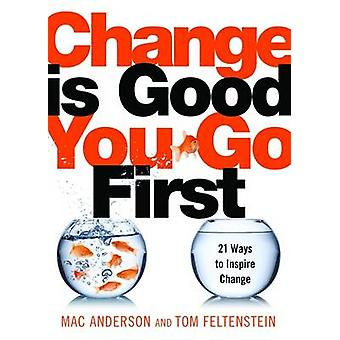 Change is Good...You Go First - 21 Ways to Inspire Change by Mac Ander