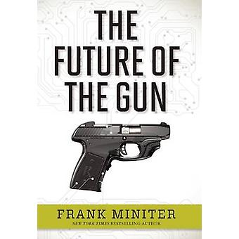 The Future of the Gun by Frank Miniter - 9781621572404 Book
