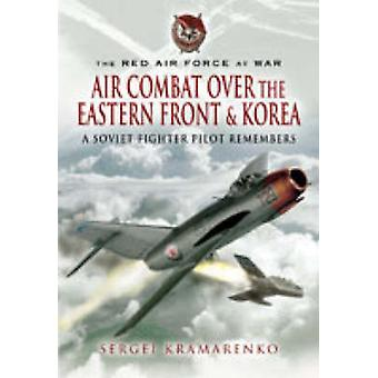 The Red Air Force at War - Air Combat Over the Eastern Front and Korea