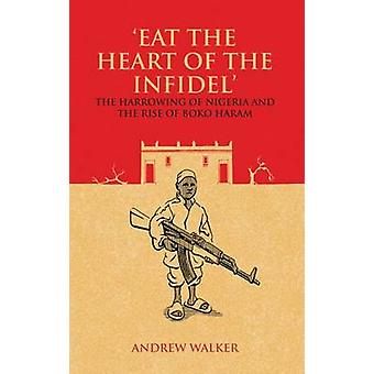 'Eat the Heart of the Infidel' - The Harrowing of Nigeria and the Rise