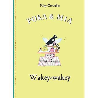 Poka and Mia Wakey Wakey by Kitty Crowther - 9781849762441 Book