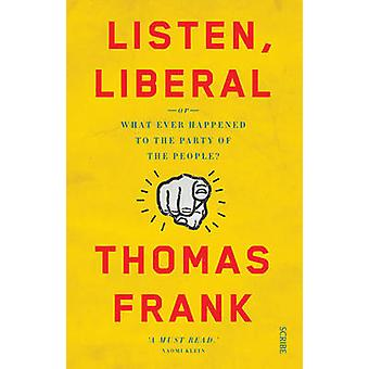 Listen - Liberal - Or - What Ever Happened to the Party of the People?