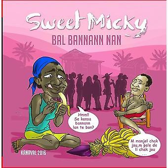 Martelly, Michel Sweet Micky - Bal Bannann Nan (Kanaval 2016) [CD] USA import