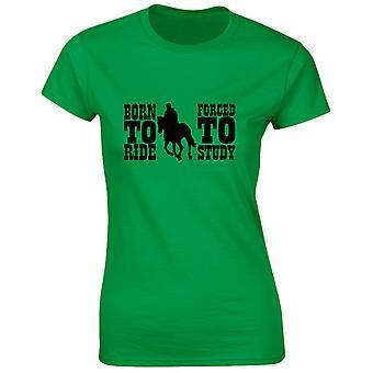 Född Ride tvungen att studien rolig ridning hästsport Womens T-Shirt 8 färger av swagwear