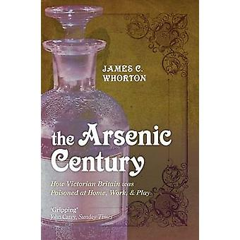 The Arsenic Century - How Victorian Britain Was Poisoned at Home - Wor