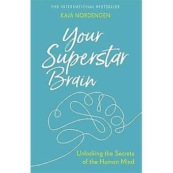 Your Superstar Brain - Unlocking the Secrets of the Human Mind by Your