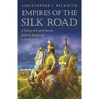 Empires of the Silk Road - A History of Central Eurasia from the Bronz