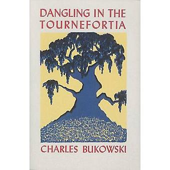 Dangling in the Tournefortia by Charles Bukowski - 9780876855256 Book