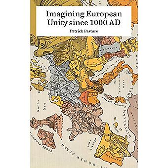 Imagining European Unity since 1000 AD by Patrick Pasture - 978134969