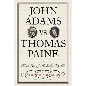 John Adams Vs Thomas Paine - Rival Plans for the Early Republic by Jet