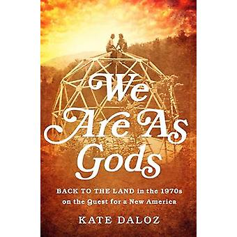 We are as Gods - Back to the Land in the 1970s on the Quest for a New
