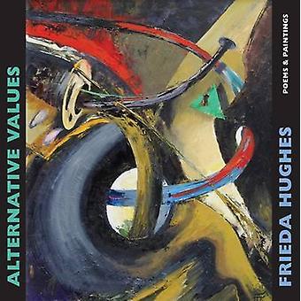 Alternative Values - Poems & Paintings by Frieda Hughes - 978178037266