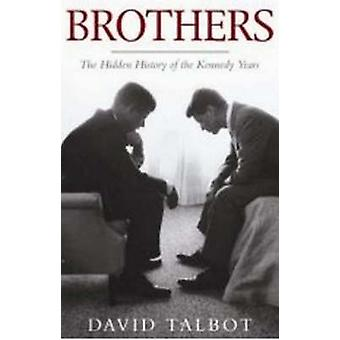 Brothers - The Hidden History of the Kennedy Years by David Talbot - 9