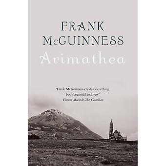 Arimathea by Frank McGuinness - 9781847177667 Book