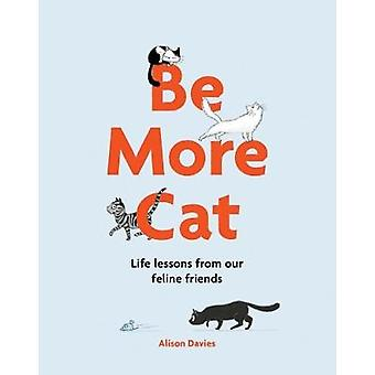 Be More Cat - Life lessons from our feline friends by Alison Davies -