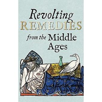 Revolting Remedies from the Middle Ages by Daniel Wakelin - 978185124