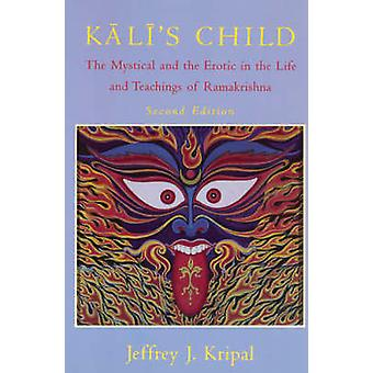 Kali's Child - Mystical and the Erotic in the Life and Teachings of Ra