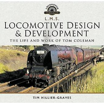 L M S Locomotive Design and Development - The Life and Work of Tom Col